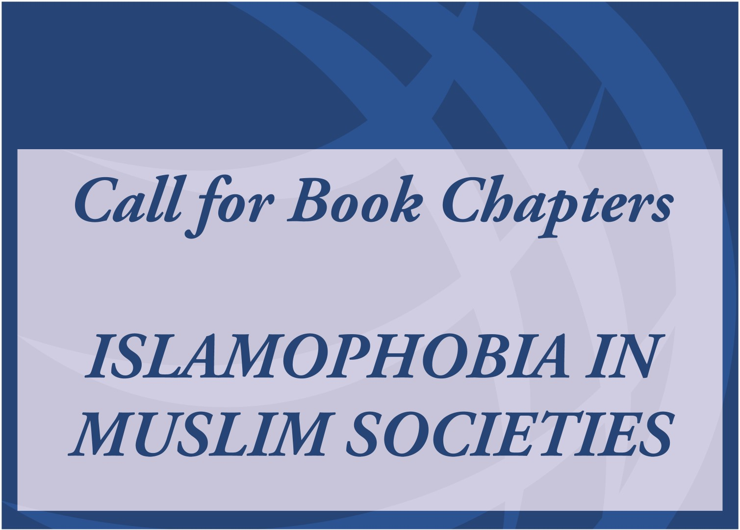 Call for Book Chapters: ISLAMOPHOBIA IN MUSLIM SOCIETIES