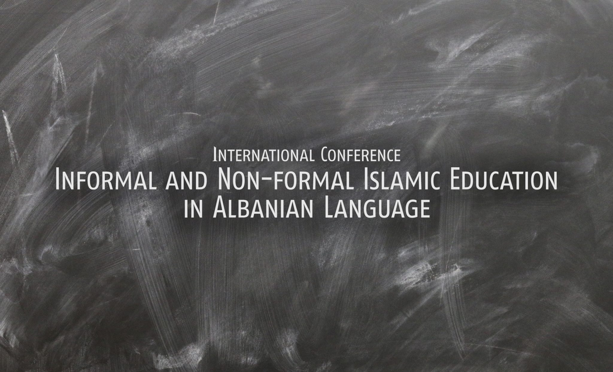 "Call for Papers: International Conference ""Informal and Non-formal Islamic Education in Albanian Language"""