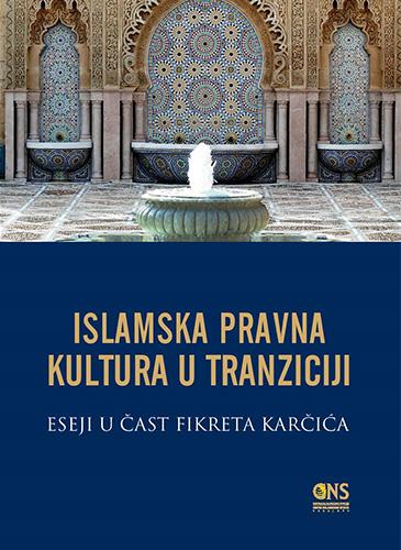 Islamska pravna kultura u tranziciji: eseji u čast Fikreta Karčića